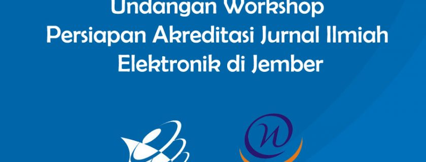 Undangan Workshop Persiapan Akreditasi Jurnal Ilmiah Elektronik di Jember