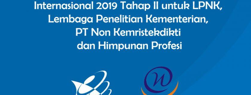 Bantuan Konferensi Ilmiah Internasional 2019 Tahap II untuk LPNK, Lembaga Penelitian Kementerian, PT Non Kemristekdikti dan Himpunan Profesi.