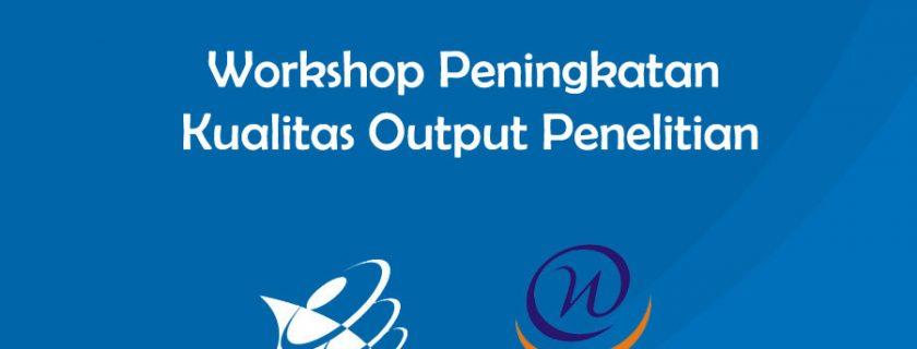 Workshop Peningkatan Kualitas Output Penelitian